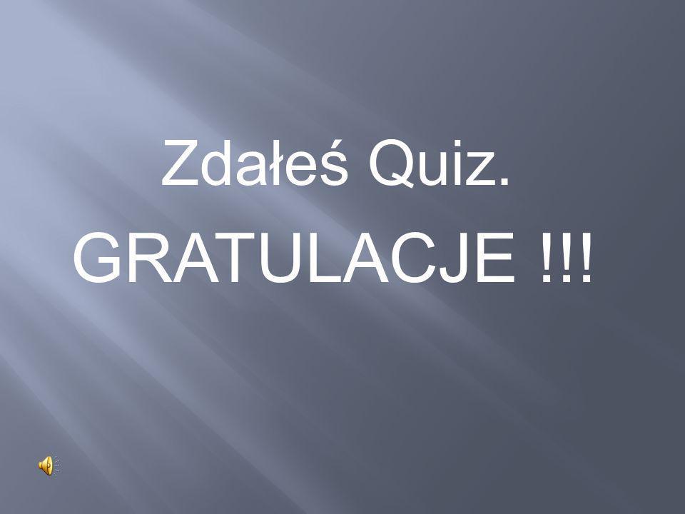 Zdałeś Quiz. GRATULACJE !!!