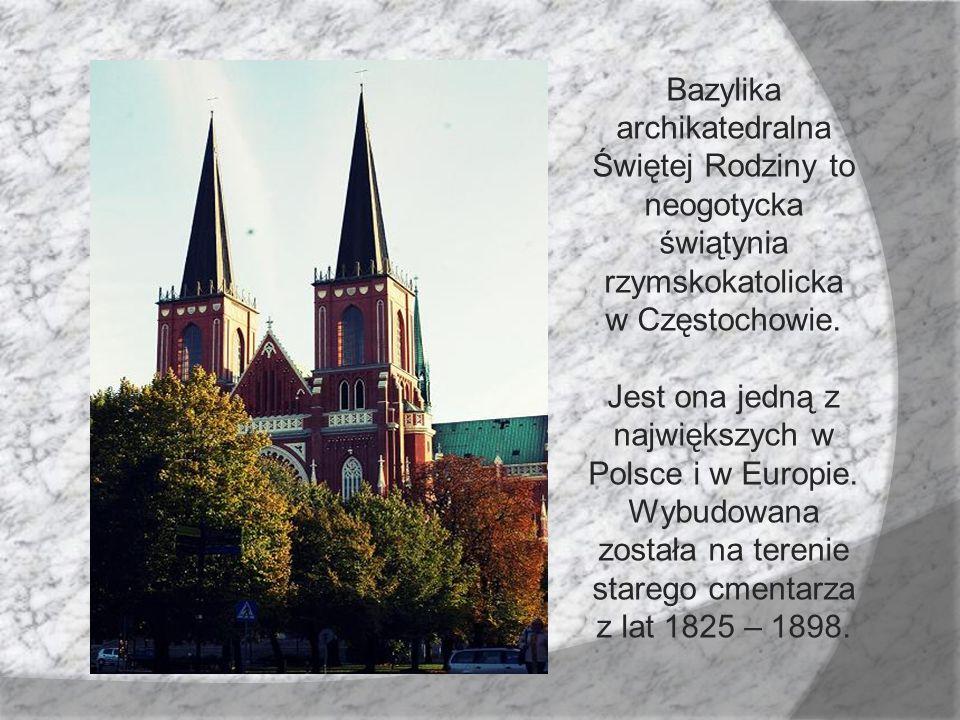 Bazylika archikatedralna Świętej Rodziny to neogotycka świątynia rzymskokatolicka w Częstochowie.