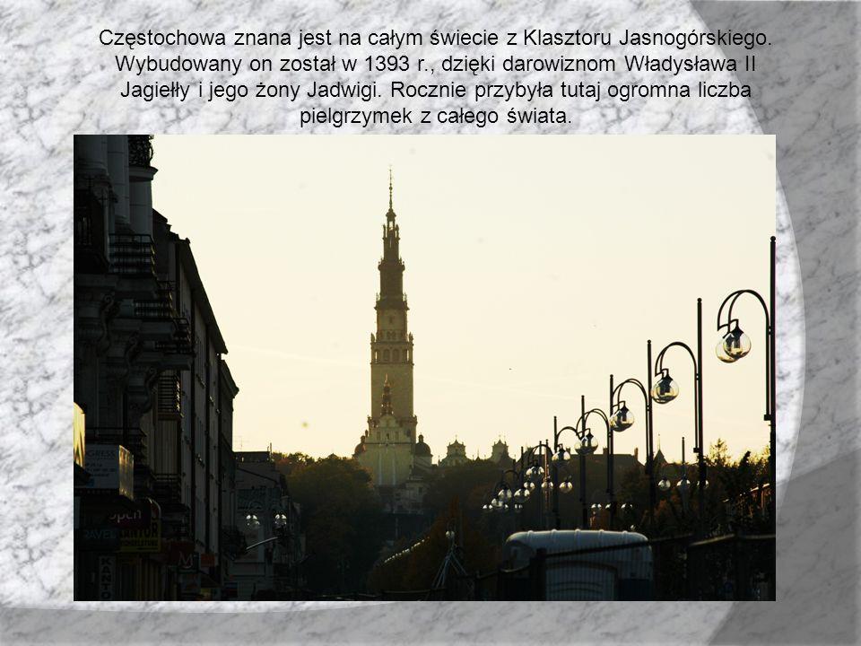Częstochowa znana jest na całym świecie z Klasztoru Jasnogórskiego