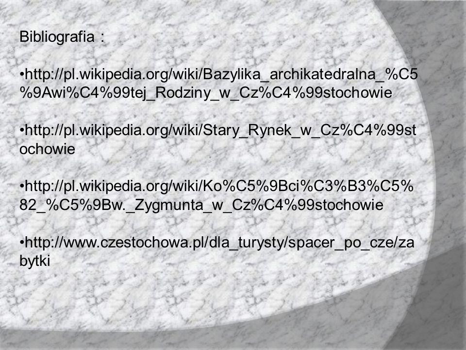 Bibliografia : http://pl.wikipedia.org/wiki/Bazylika_archikatedralna_%C5%9Awi%C4%99tej_Rodziny_w_Cz%C4%99stochowie.