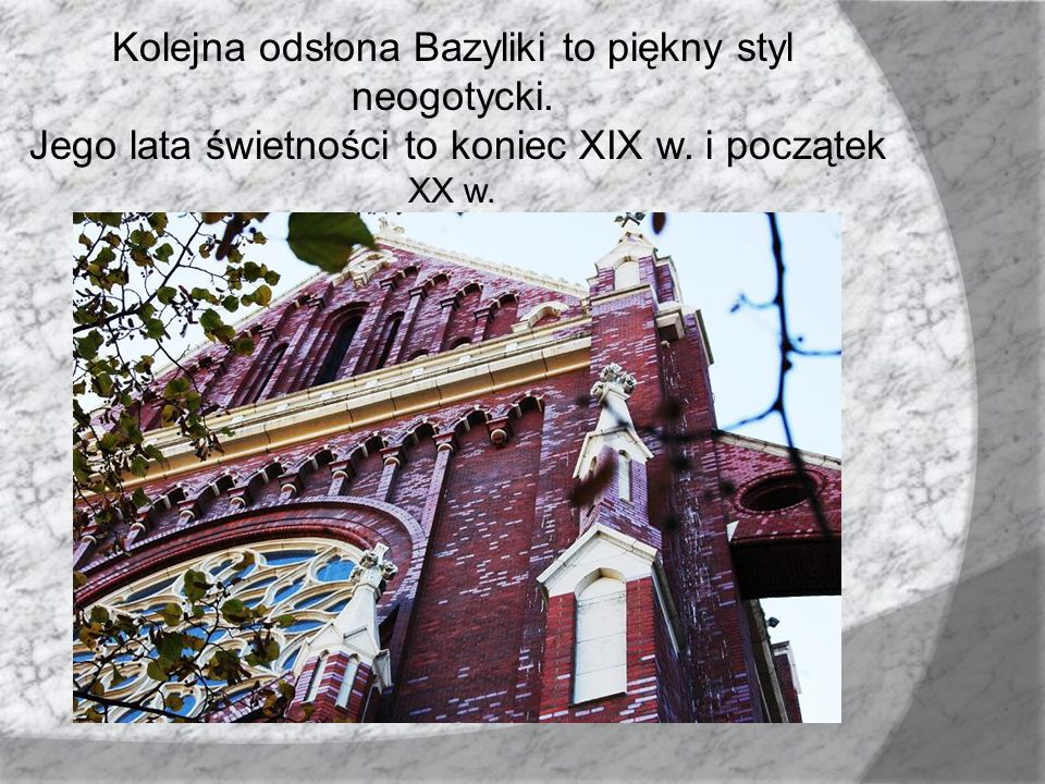 Kolejna odsłona Bazyliki to piękny styl neogotycki.