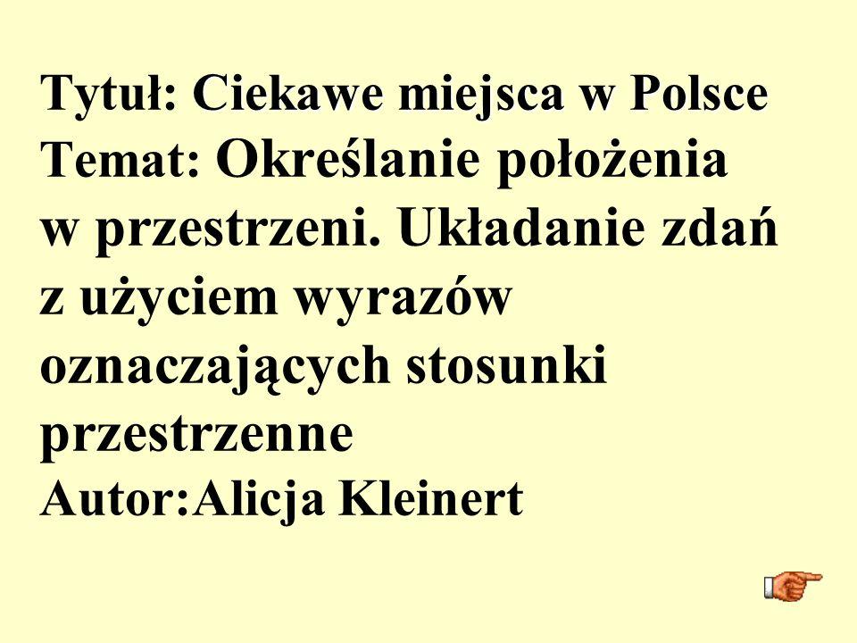 Tytuł: Ciekawe miejsca w Polsce Temat: Określanie położenia w przestrzeni.