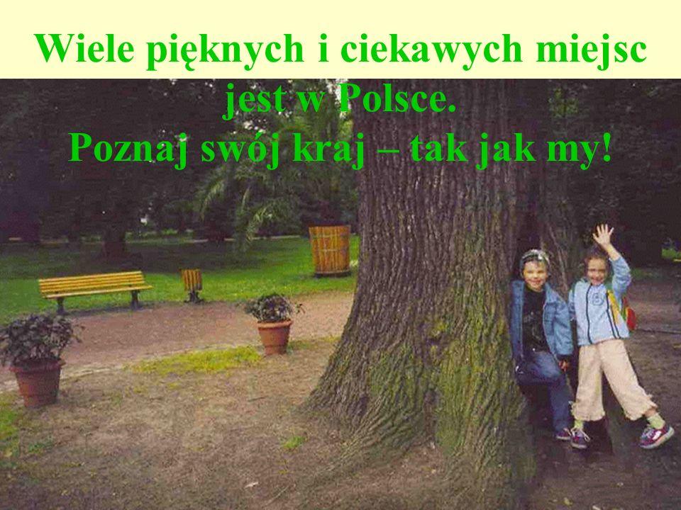 Wiele pięknych i ciekawych miejsc jest w Polsce