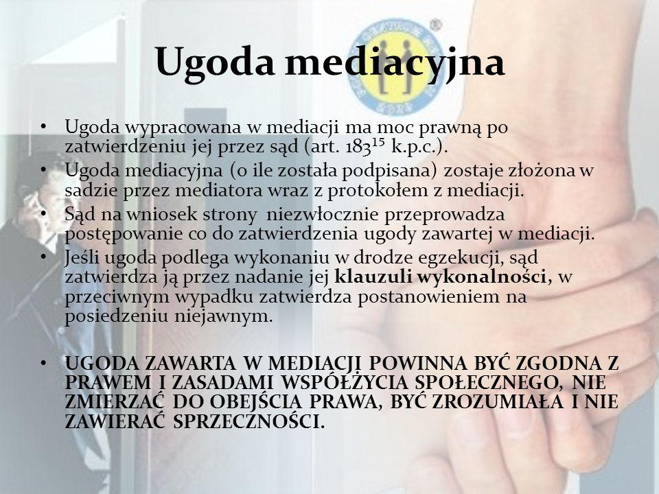 Ugoda mediacyjna Ugoda wypracowana w mediacji ma moc prawną po zatwierdzeniu jej przez sąd (art. 183¹⁵ k.p.c.).