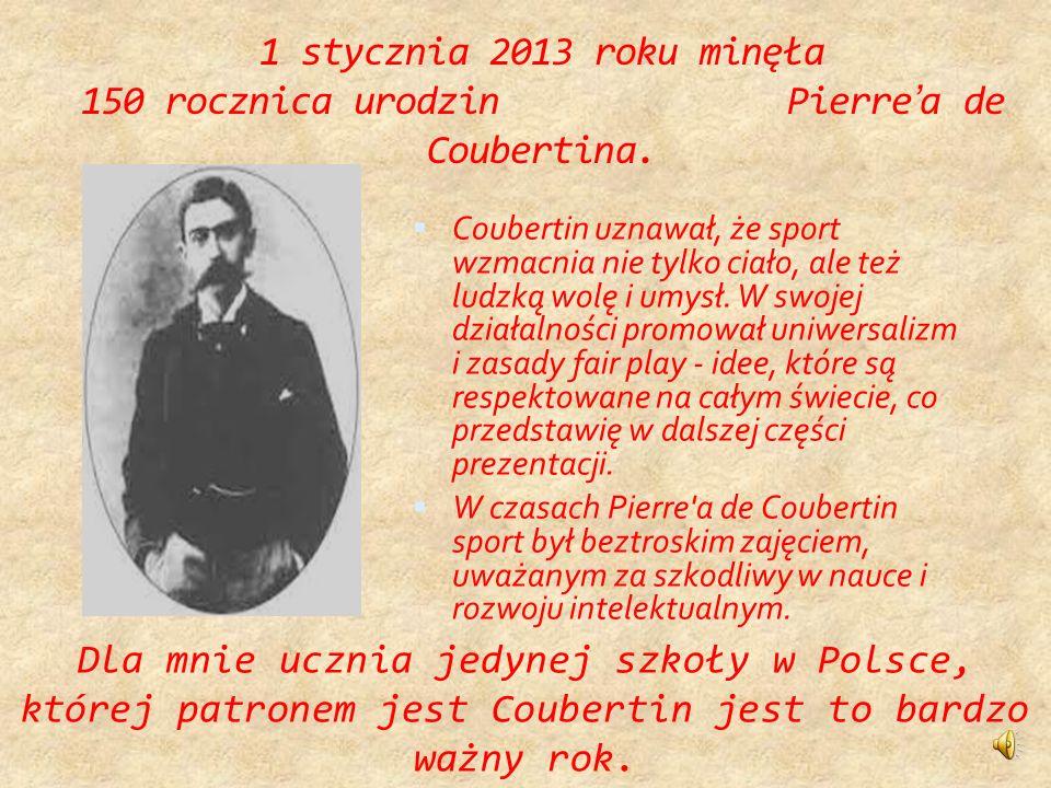 1 stycznia 2013 roku minęła 150 rocznica urodzin Pierre'a de Coubertina.