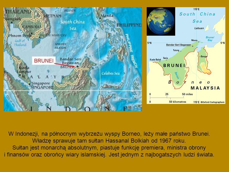 W Indonezji, na północnym wybrzeżu wyspy Borneo, leży małe państwo Brunei. Władzę sprawuje tam sułtan Hassanal Bolkiah od 1967 roku.