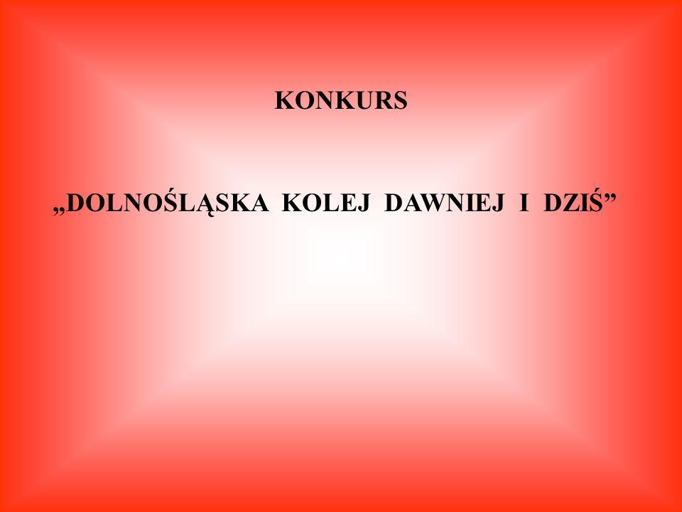 """KONKURS """"DOLNOŚLĄSKA KOLEJ DAWNIEJ I DZIŚ"""