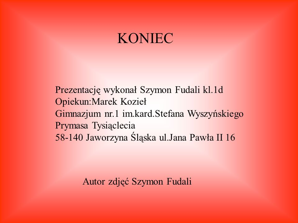 KONIEC Prezentację wykonał Szymon Fudali kl.1d Opiekun:Marek Kozieł