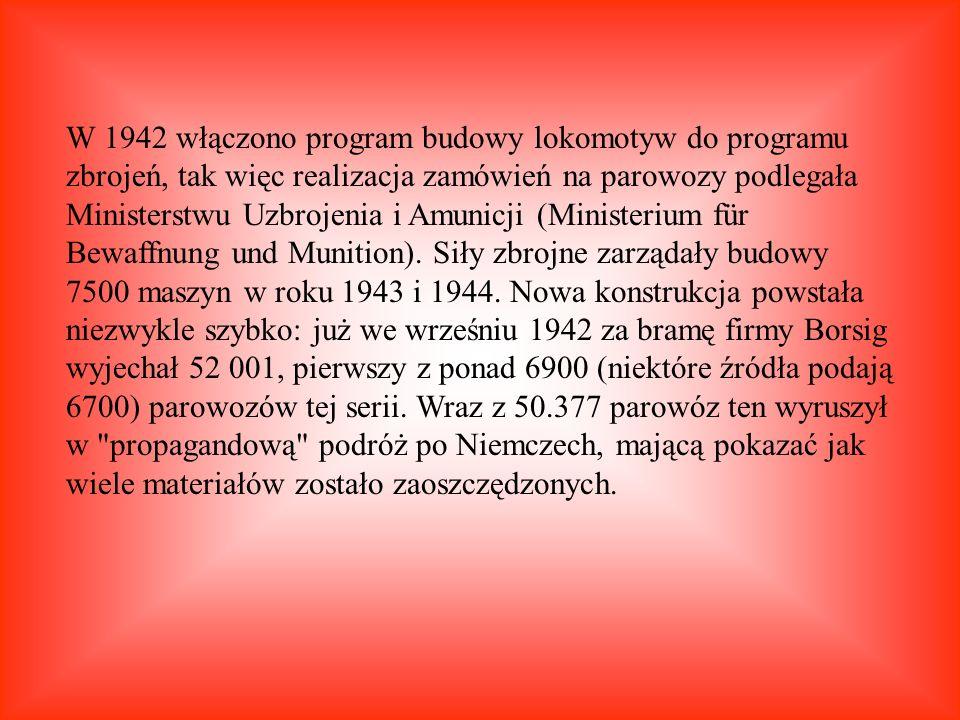W 1942 włączono program budowy lokomotyw do programu zbrojeń, tak więc realizacja zamówień na parowozy podlegała Ministerstwu Uzbrojenia i Amunicji (Ministerium für Bewaffnung und Munition).