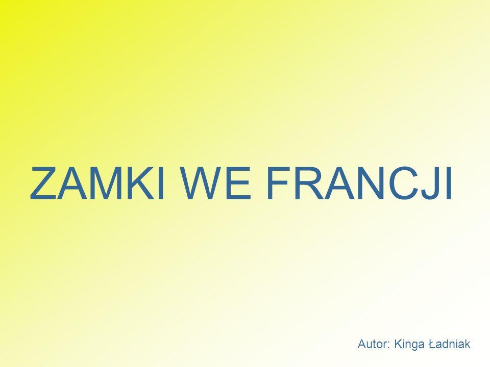 ZAMKI WE FRANCJI Autor: Kinga Ładniak