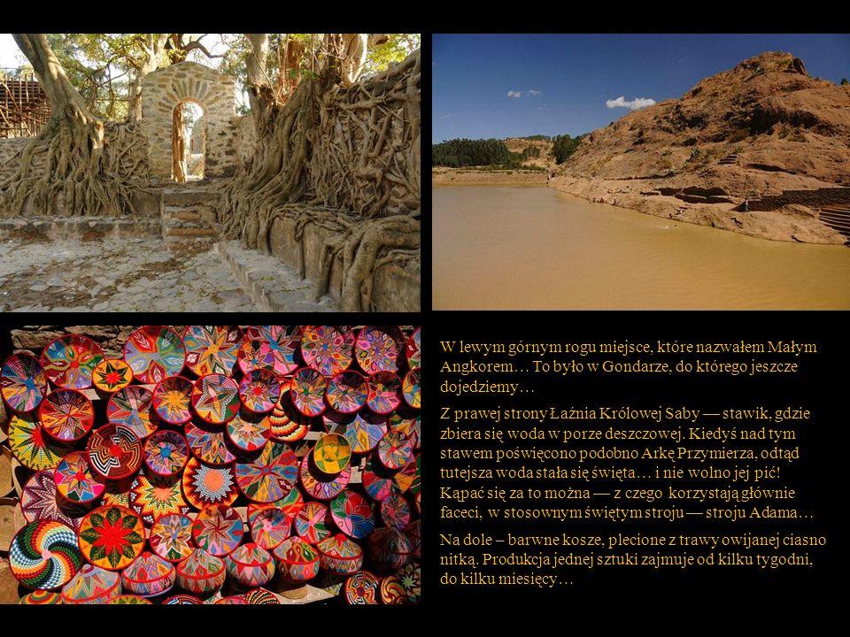W lewym górnym rogu miejsce, które nazwałem Małym Angkorem… To było w Gondarze, do którego jeszcze dojedziemy…