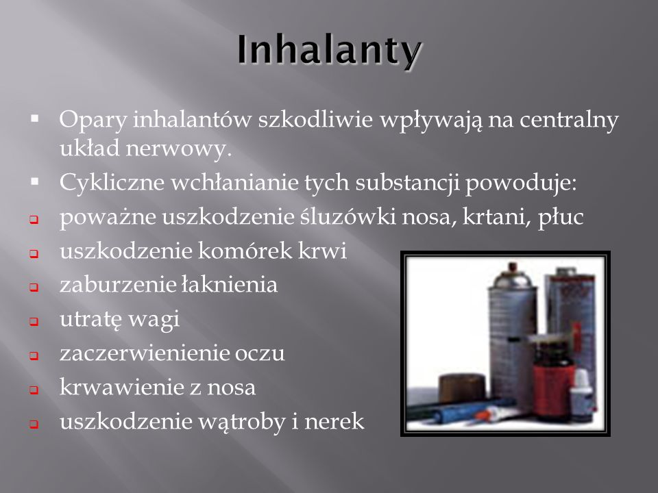 Inhalanty Opary inhalantów szkodliwie wpływają na centralny układ nerwowy. Cykliczne wchłanianie tych substancji powoduje: