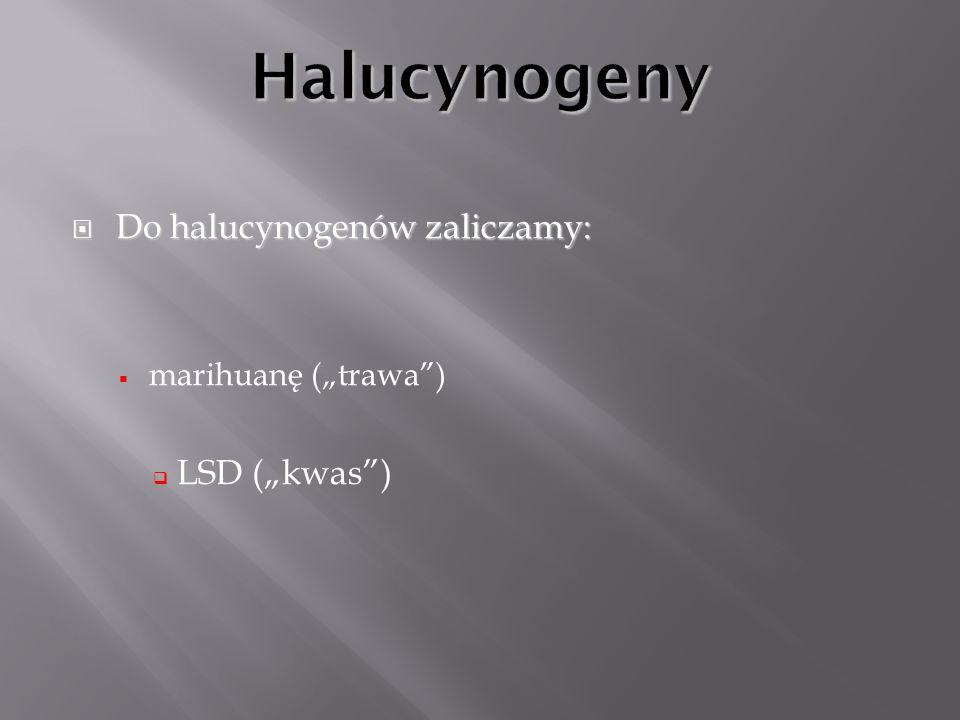 """Halucynogeny Do halucynogenów zaliczamy: LSD (""""kwas )"""
