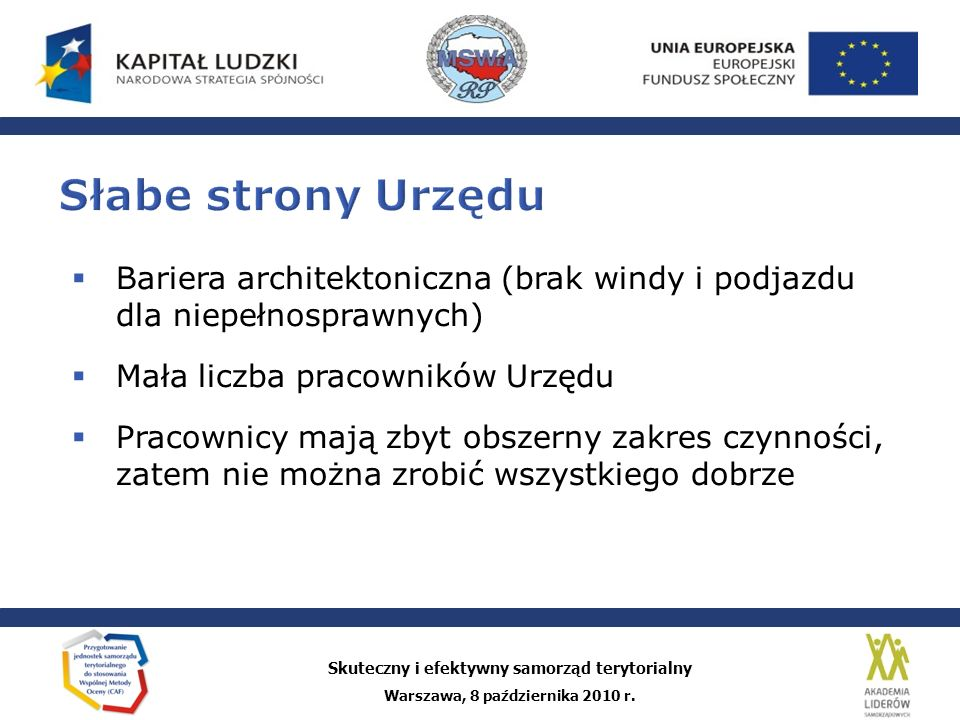 Słabe strony Urzędu Bariera architektoniczna (brak windy i podjazdu dla niepełnosprawnych) Mała liczba pracowników Urzędu.