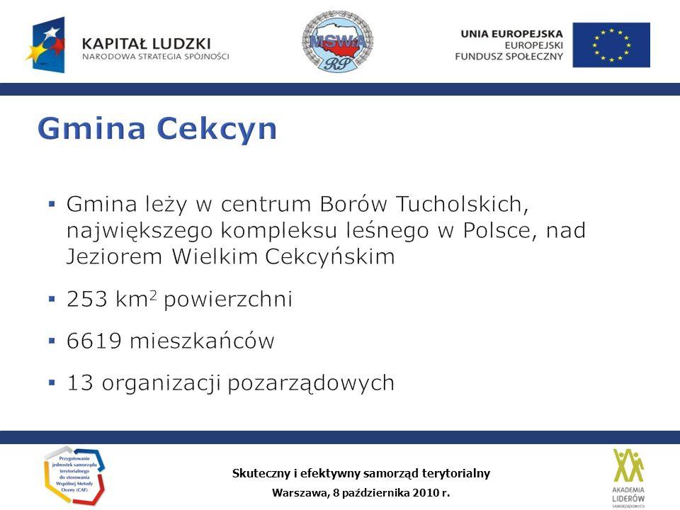 Gmina Cekcyn Gmina leży w centrum Borów Tucholskich, największego kompleksu leśnego w Polsce, nad Jeziorem Wielkim Cekcyńskim.