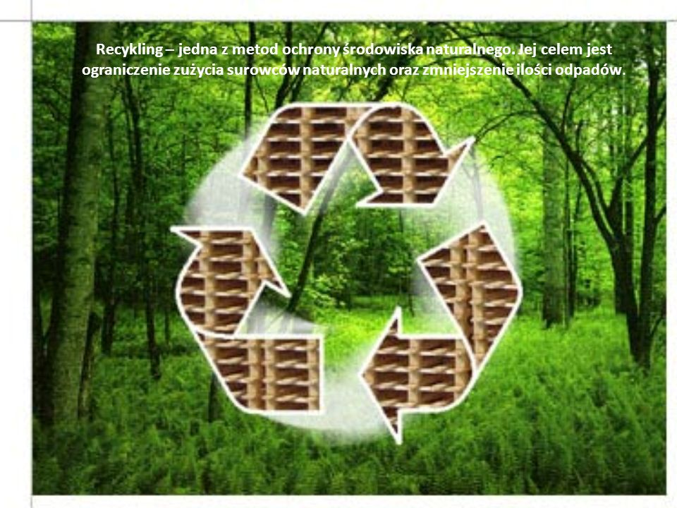 Recykling – jedna z metod ochrony środowiska naturalnego