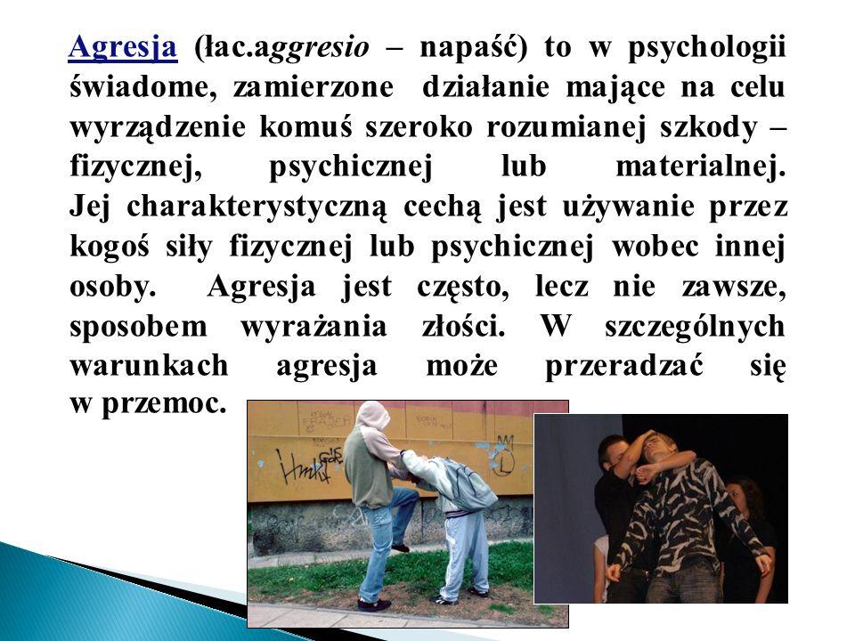 Agresja (łac.aggresio – napaść) to w psychologii świadome, zamierzone działanie mające na celu wyrządzenie komuś szeroko rozumianej szkody – fizycznej, psychicznej lub materialnej.