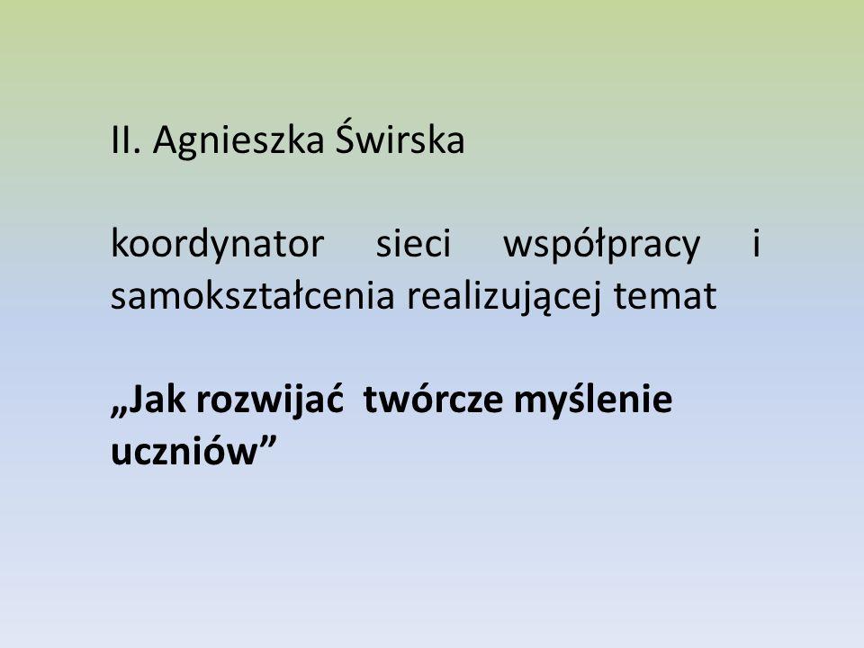 II. Agnieszka Świrska koordynator sieci współpracy i samokształcenia realizującej temat.