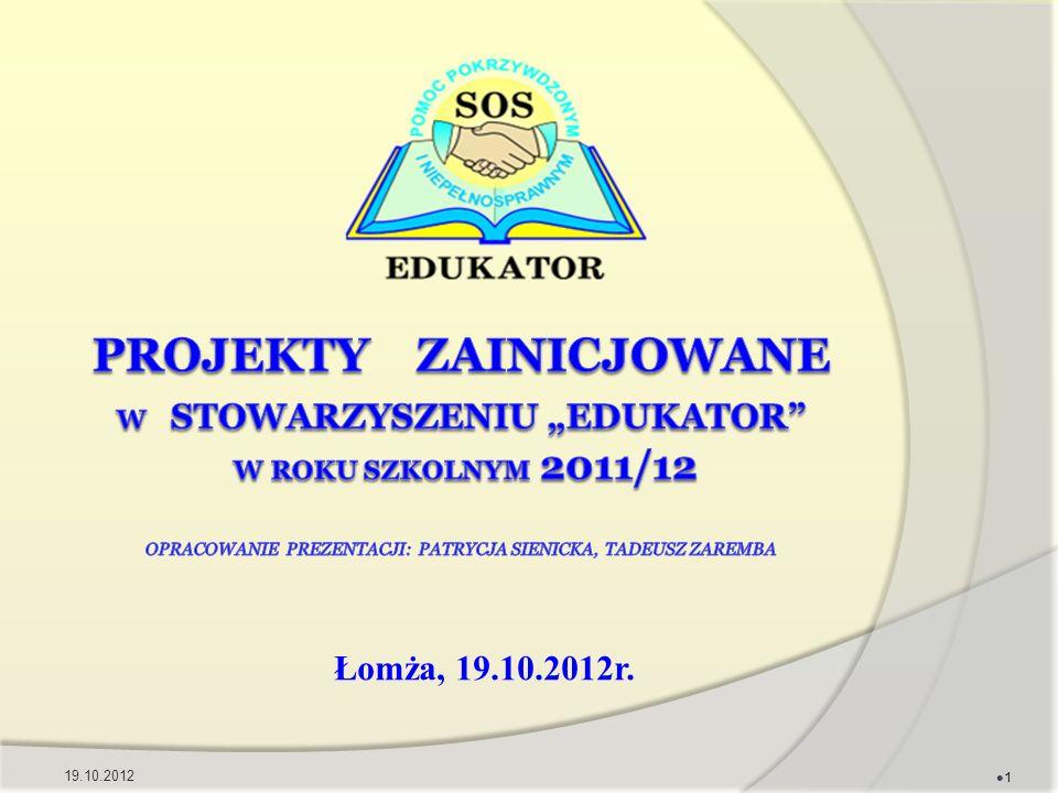 """Projekty zainicjowane w stowarzyszeniu """"Edukator w roku szkolnym 2011/12 Opracowanie Prezentacji: Patrycja Sienicka, Tadeusz Zaremba"""