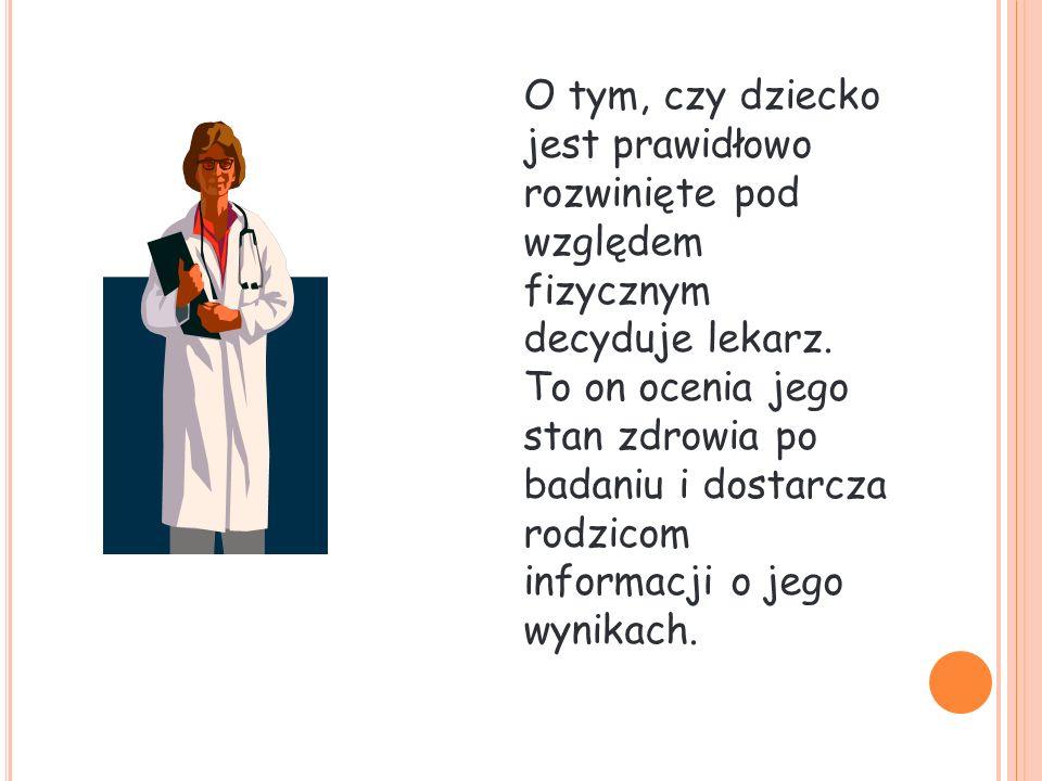 O tym, czy dziecko jest prawidłowo rozwinięte pod względem fizycznym decyduje lekarz.