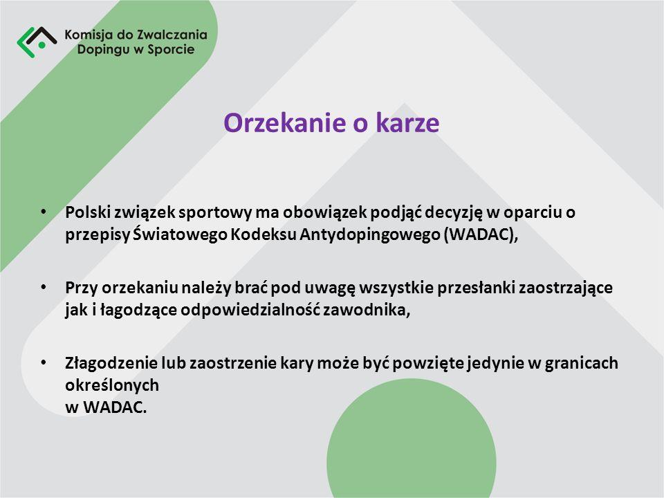 Orzekanie o karze Polski związek sportowy ma obowiązek podjąć decyzję w oparciu o przepisy Światowego Kodeksu Antydopingowego (WADAC),