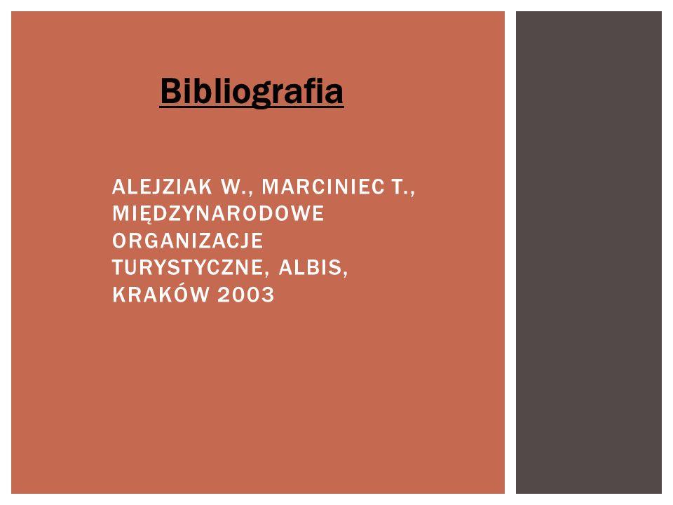 Bibliografia Alejziak W., Marciniec T., Międzynarodowe organizacje turystyczne, Albis, Kraków 2003