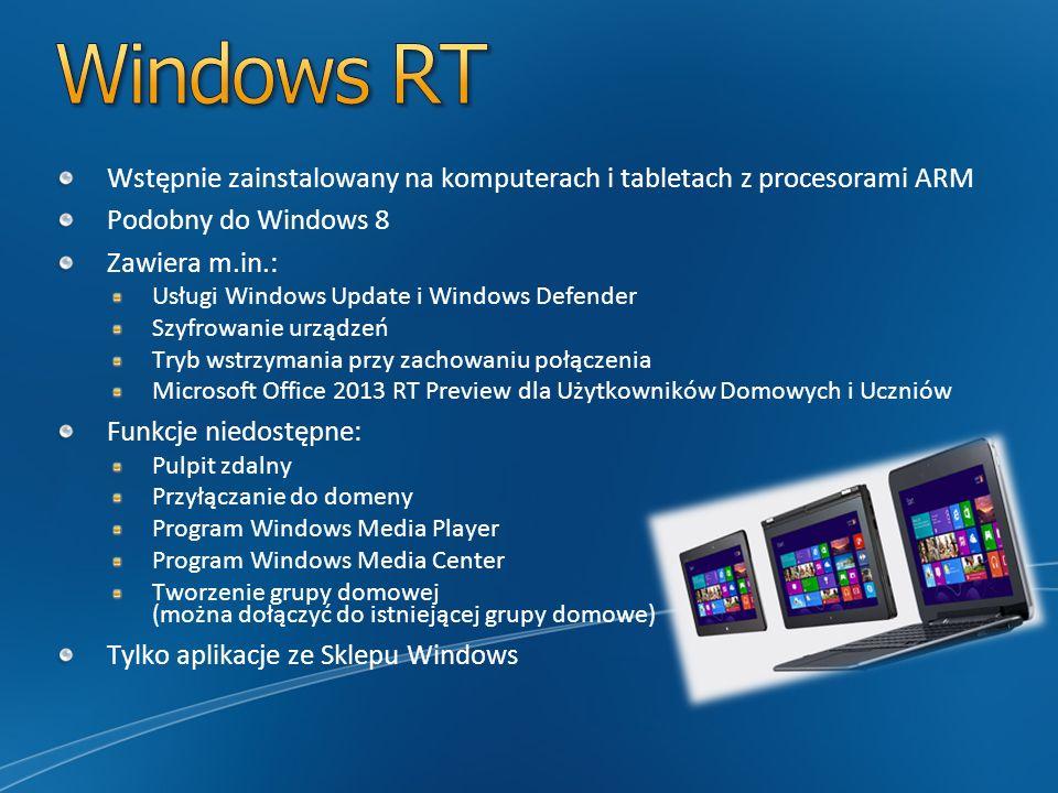Windows RT Wstępnie zainstalowany na komputerach i tabletach z procesorami ARM. Podobny do Windows 8.