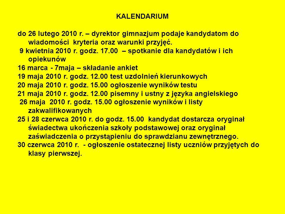 KALENDARIUM do 26 lutego 2010 r. – dyrektor gimnazjum podaje kandydatom do wiadomości kryteria oraz warunki przyjęć.