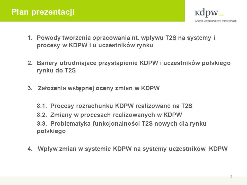 Plan prezentacji Powody tworzenia opracowania nt. wpływu T2S na systemy i procesy w KDPW i u uczestników rynku.