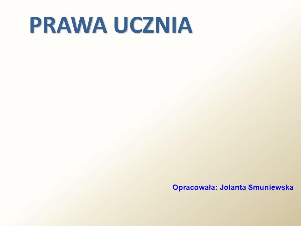 PRAWA UCZNIA Opracowała: Jolanta Smuniewska