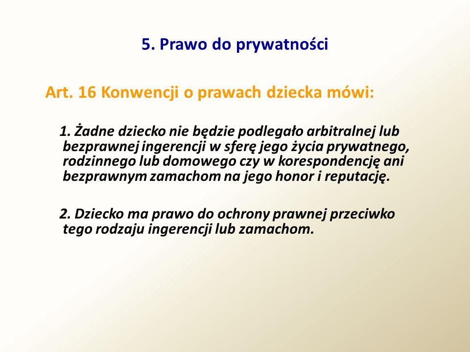 Art. 16 Konwencji o prawach dziecka mówi:
