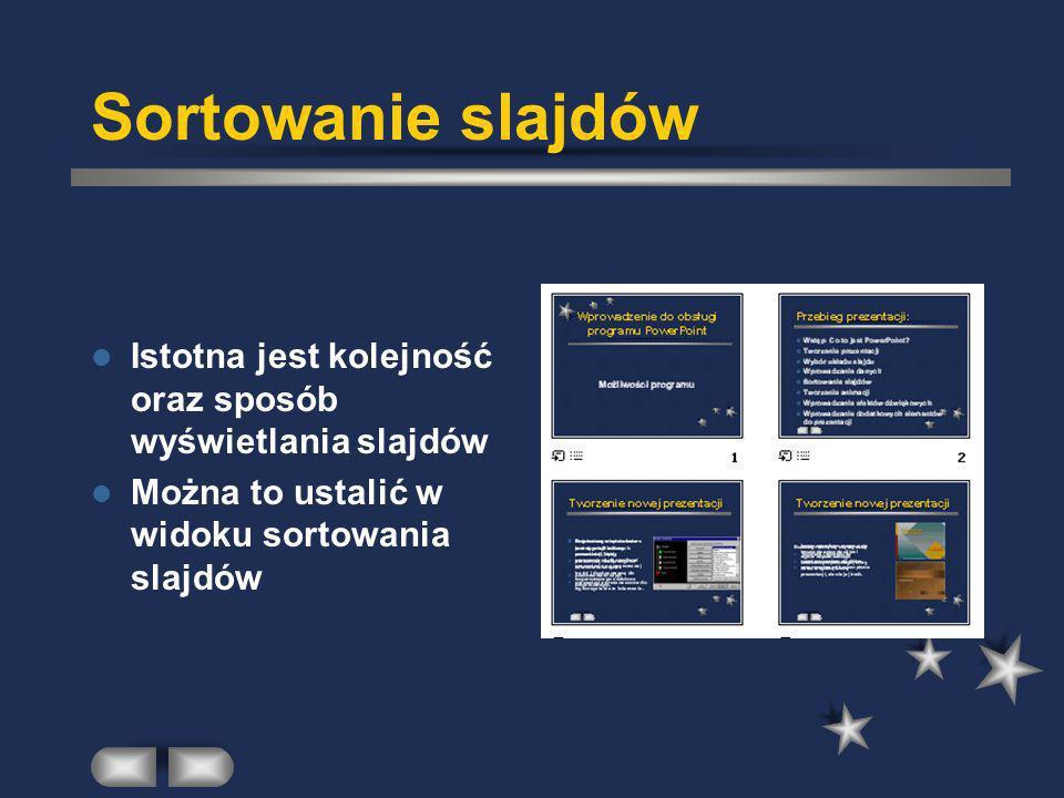Sortowanie slajdów Istotna jest kolejność oraz sposób wyświetlania slajdów.