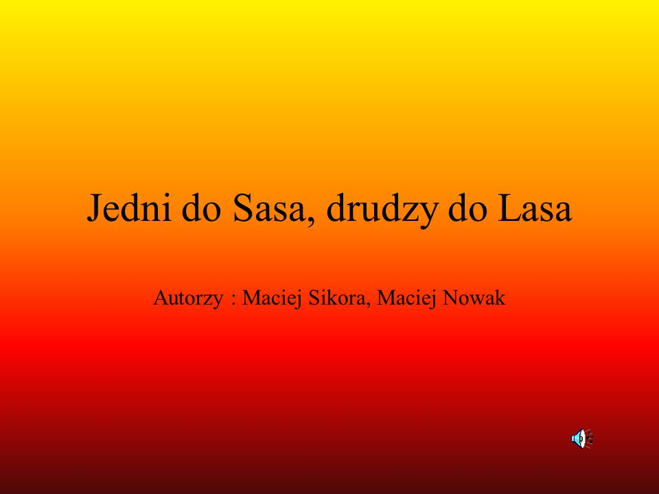 Jedni do Sasa, drudzy do Lasa