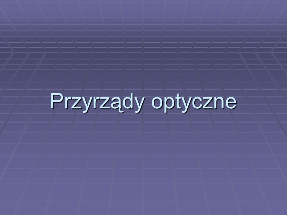 Przyrządy optyczne