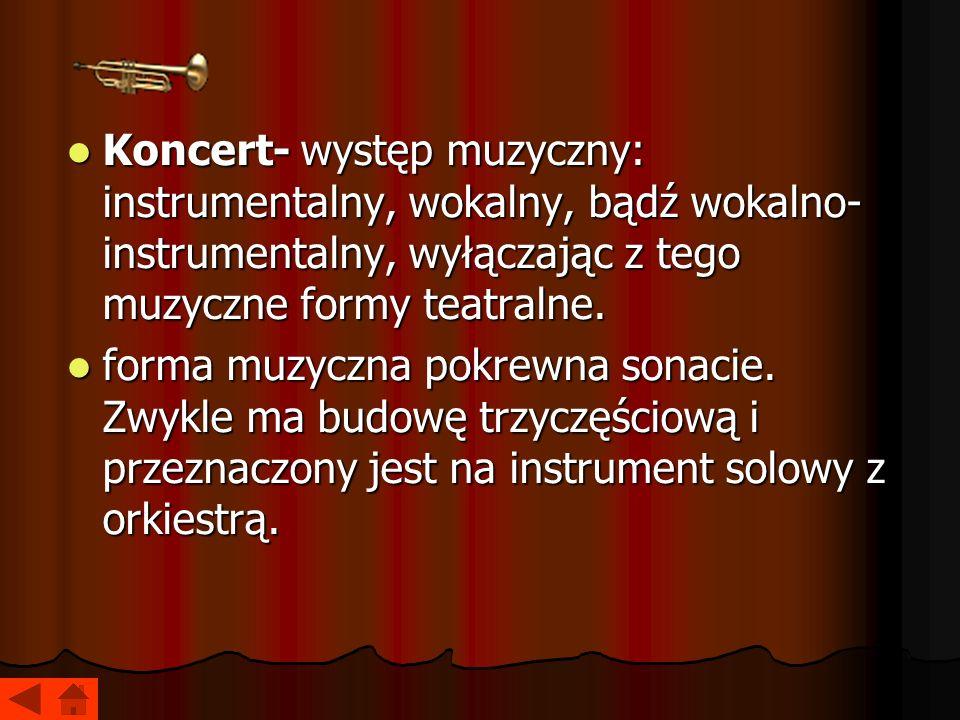 Koncert- występ muzyczny: instrumentalny, wokalny, bądź wokalno-instrumentalny, wyłączając z tego muzyczne formy teatralne.