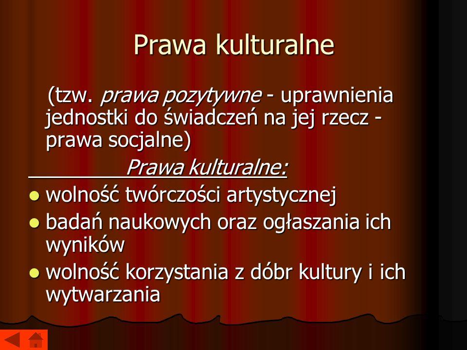 Prawa kulturalne (tzw. prawa pozytywne - uprawnienia jednostki do świadczeń na jej rzecz - prawa socjalne)