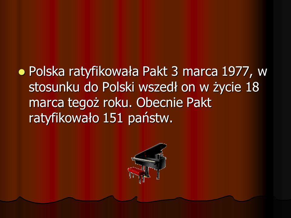 Polska ratyfikowała Pakt 3 marca 1977, w stosunku do Polski wszedł on w życie 18 marca tegoż roku.