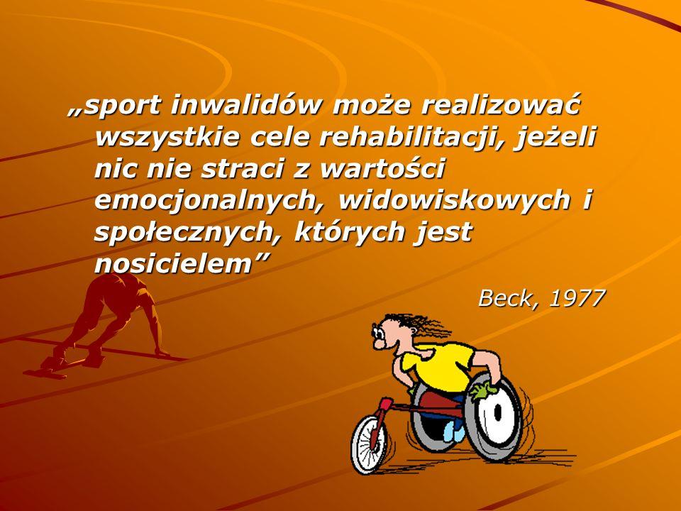"""""""sport inwalidów może realizować wszystkie cele rehabilitacji, jeżeli nic nie straci z wartości emocjonalnych, widowiskowych i społecznych, których jest nosicielem"""