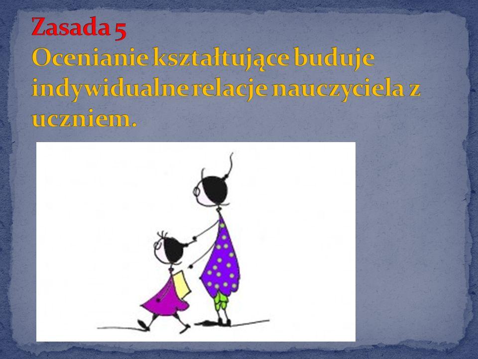 Zasada 5 Ocenianie kształtujące buduje indywidualne relacje nauczyciela z uczniem.