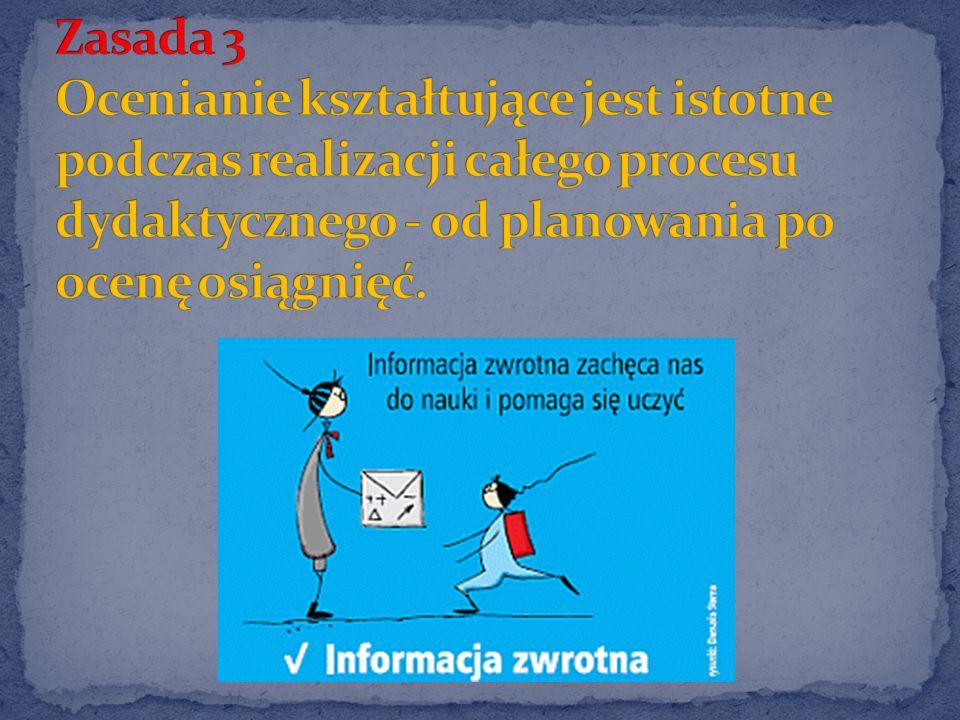 Zasada 3 Ocenianie kształtujące jest istotne podczas realizacji całego procesu dydaktycznego - od planowania po ocenę osiągnięć.