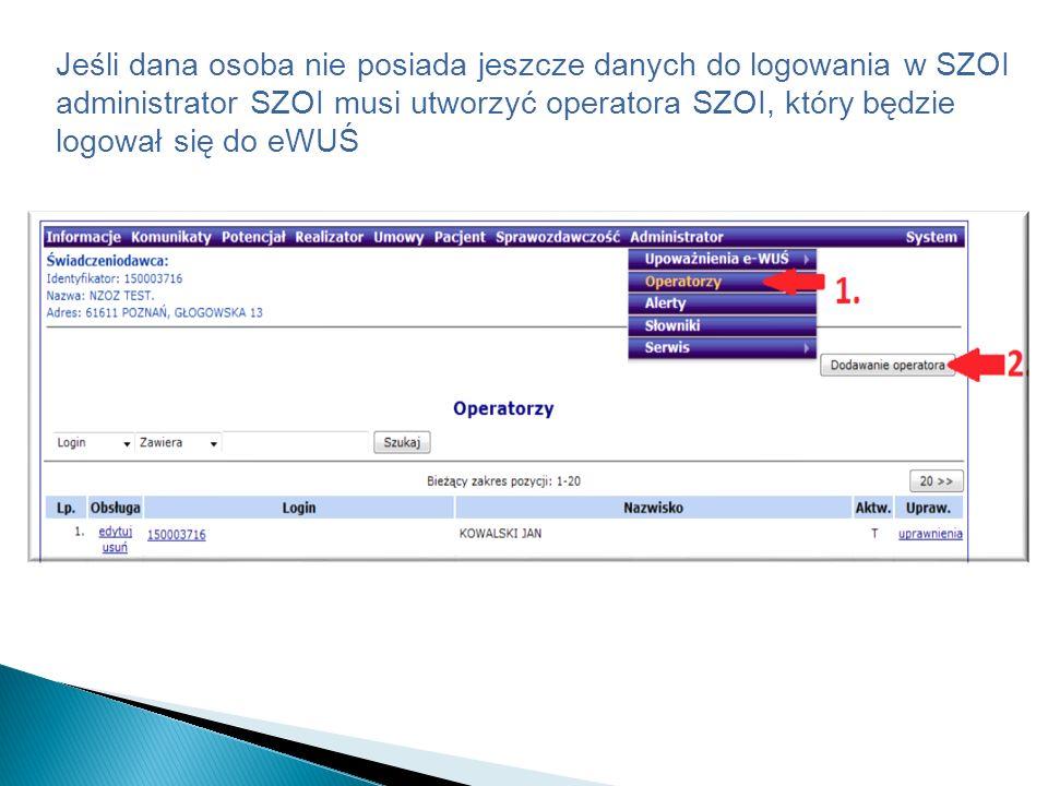 Jeśli dana osoba nie posiada jeszcze danych do logowania w SZOI administrator SZOI musi utworzyć operatora SZOI, który będzie logował się do eWUŚ