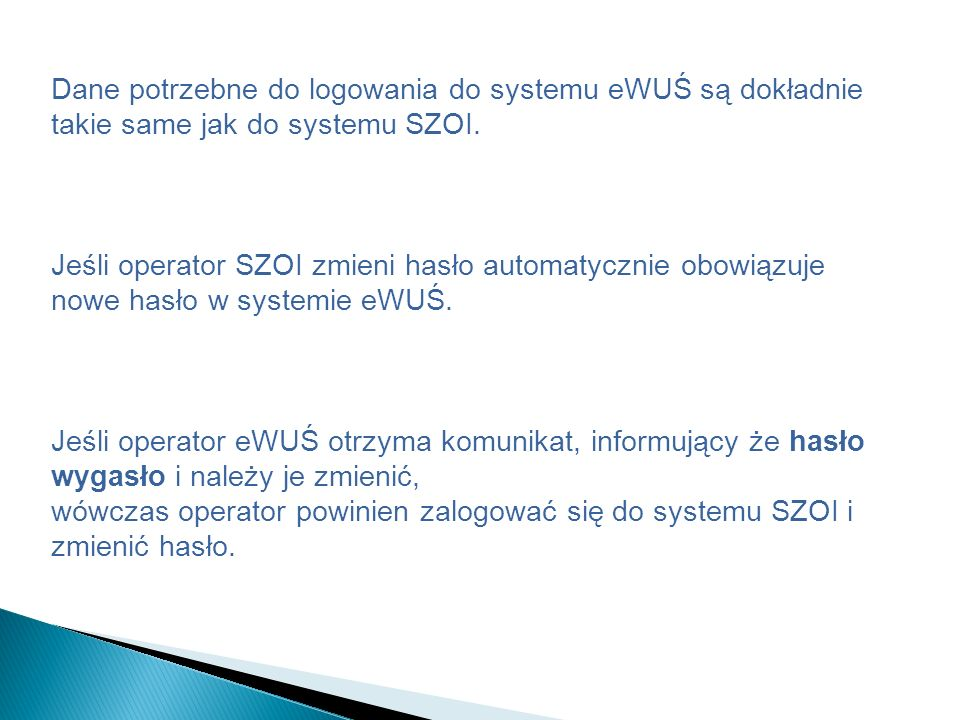 Dane potrzebne do logowania do systemu eWUŚ są dokładnie takie same jak do systemu SZOI.