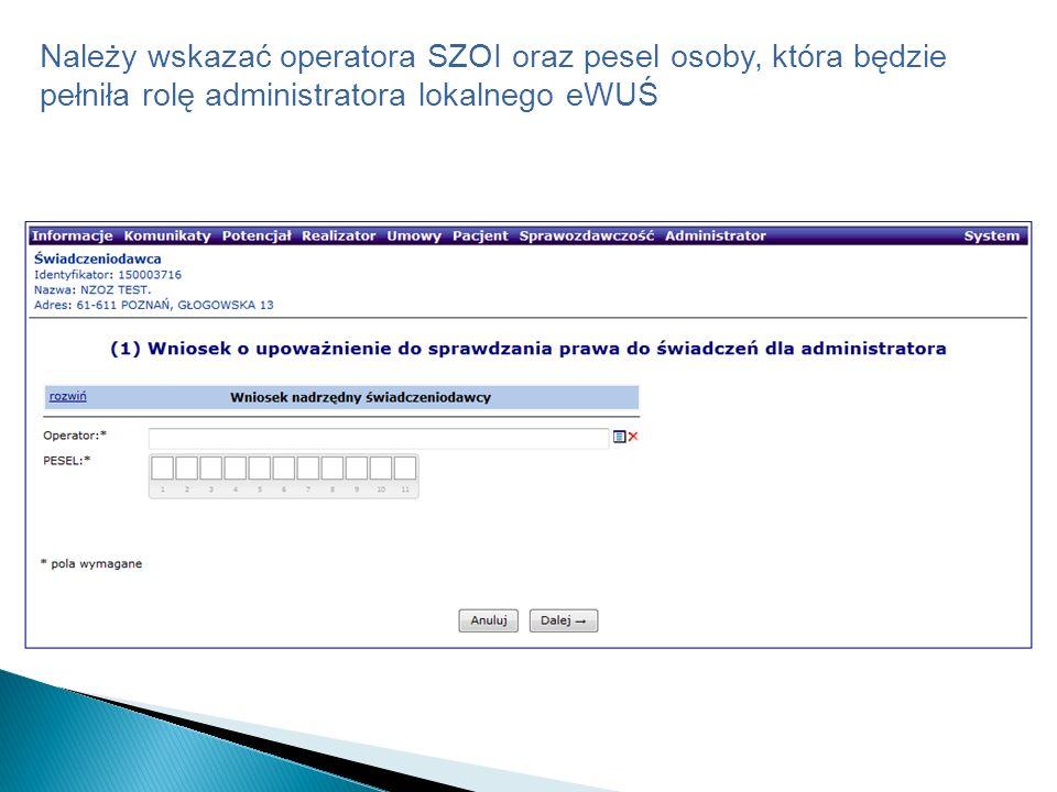 Należy wskazać operatora SZOI oraz pesel osoby, która będzie pełniła rolę administratora lokalnego eWUŚ