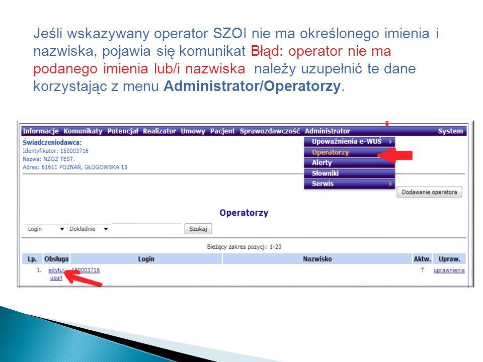 Jeśli wskazywany operator SZOI nie ma określonego imienia i nazwiska, pojawia się komunikat Błąd: operator nie ma podanego imienia lub/i nazwiska należy uzupełnić te dane korzystając z menu Administrator/Operatorzy.