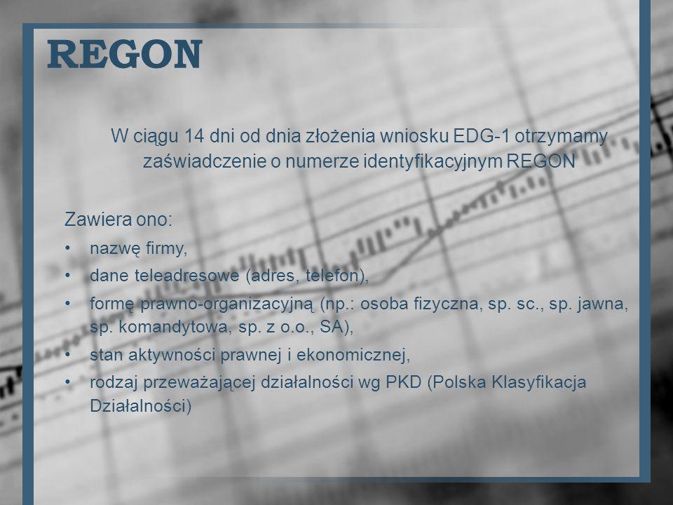 REGON W ciągu 14 dni od dnia złożenia wniosku EDG-1 otrzymamy zaświadczenie o numerze identyfikacyjnym REGON.