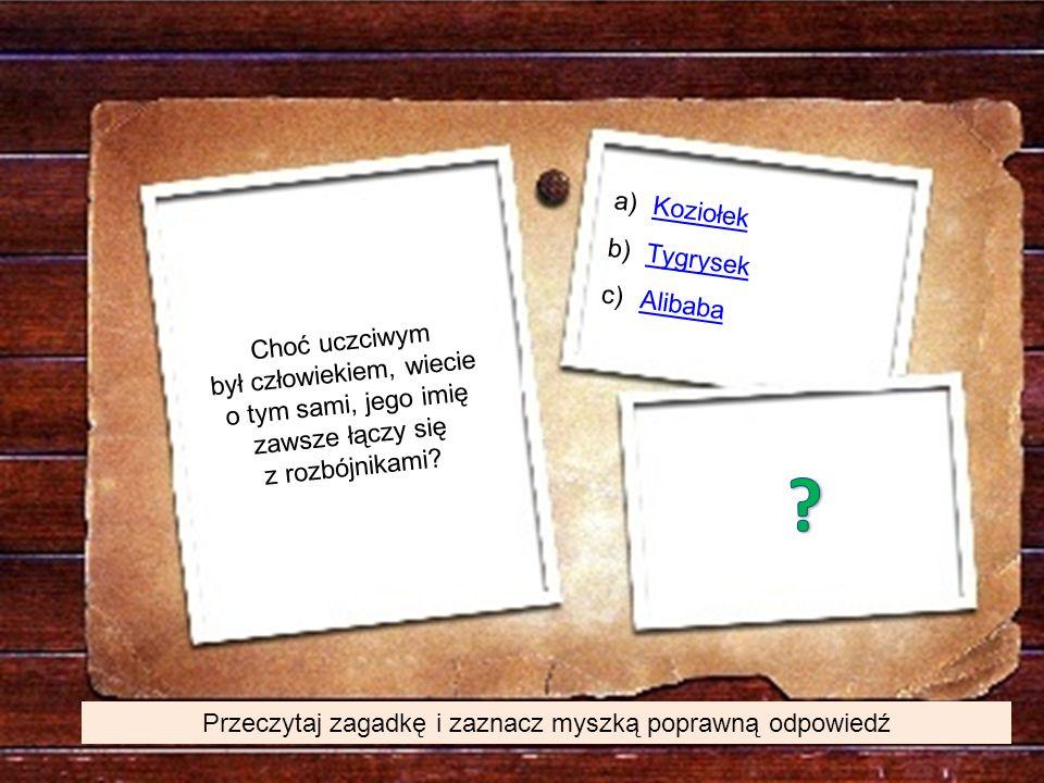 Przeczytaj zagadkę i zaznacz myszką poprawną odpowiedź