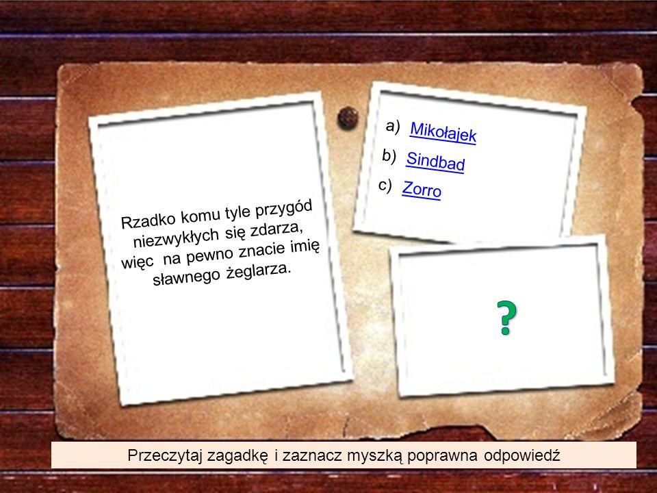 Przeczytaj zagadkę i zaznacz myszką poprawna odpowiedź