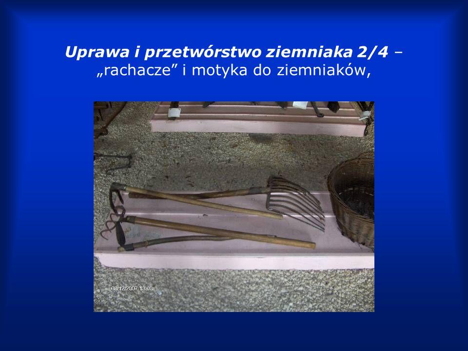 """Uprawa i przetwórstwo ziemniaka 2/4 – """"rachacze i motyka do ziemniaków,"""
