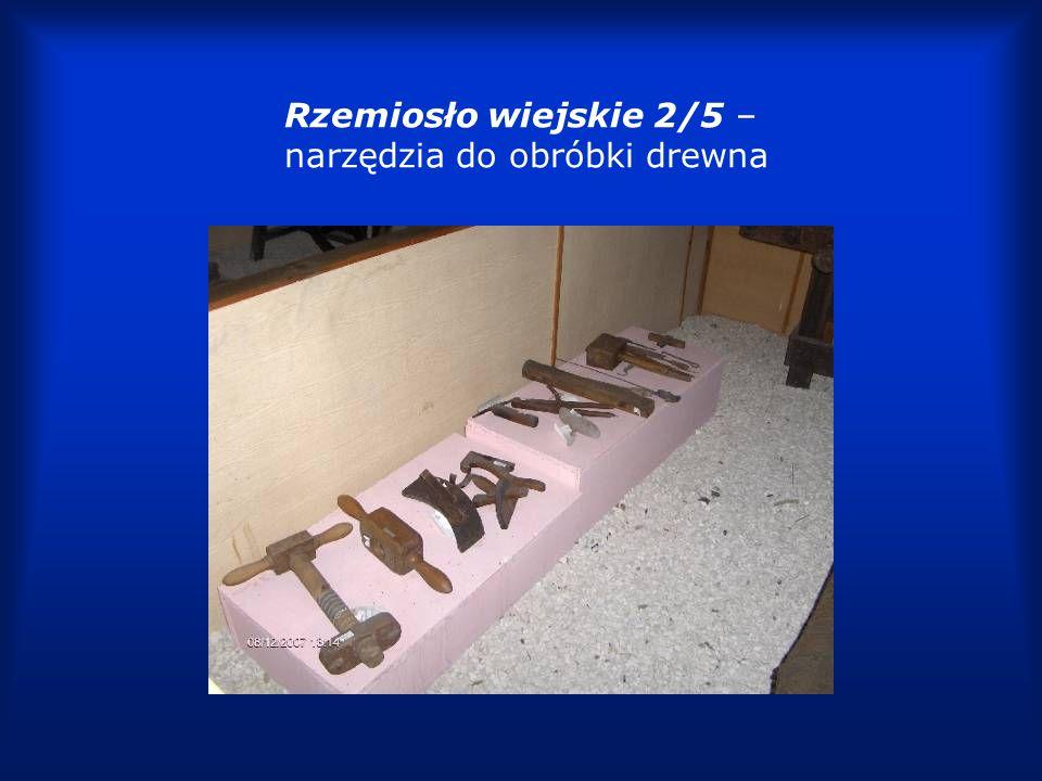 Rzemiosło wiejskie 2/5 – narzędzia do obróbki drewna