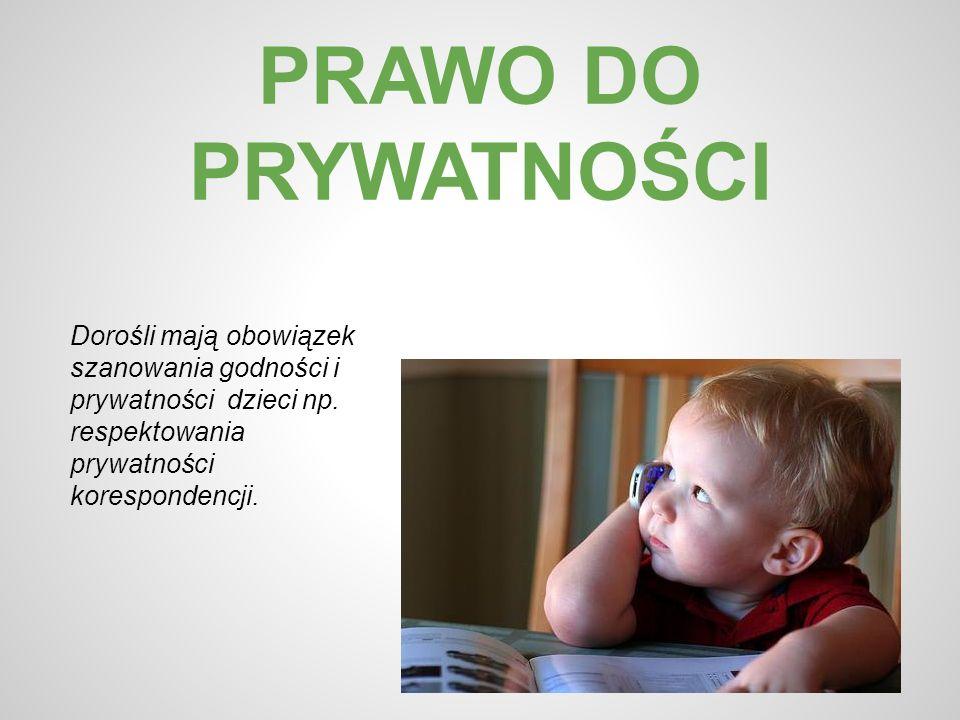 PRAWO DO PRYWATNOŚCI Dorośli mają obowiązek szanowania godności i prywatności dzieci np.
